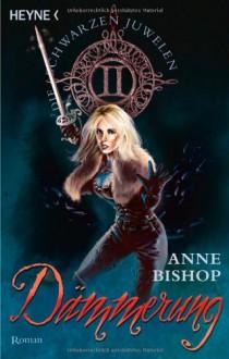 Dämmerung (Die schwarzen Juwelen, #2) - Ute Brammertz, Anne Bishop