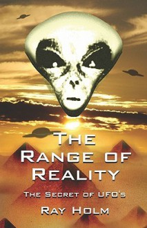 The Range of Reality: The Secret of UFO's - Ray Holm