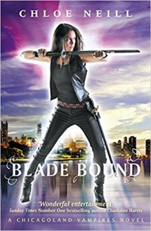 Blade Bound: A Chicagoland Vampires Novel (Chicagoland Vampires Series) - Chloe Neill