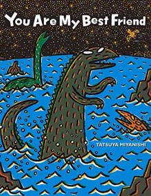 You Are My Best Friend (Tyrannosaurus Series) - Tatsuya Miyanishi
