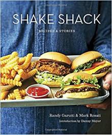 Shake Shack: Recipes & Stories - Mark Rosati,Randy Garutti,Dorothy Kalins,Danny Meyer