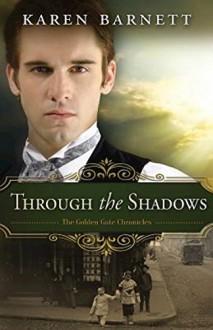 Through the Shadows: The Golden Gate Chronicles - Book 3 - Karen Barnett