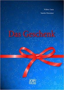 Das Geschenk. - Walter Gunz,Sandra Maxeiner