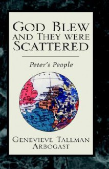 God Blew and They Were Scattered - Genevieve Tallman Arbogast