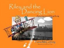 Riley and the Dancing Lion: A journey around Hong Kong - Tania McCartney, Kieron Pratt