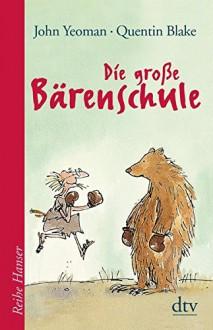 Die große Bärenschule (Reihe Hanser) - John Yeoman, Quentin Blake, Hanni Ehlers, Regine Kämper