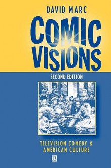 Comic Visions: Television Comedy And American Culture - David Marc