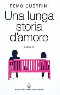 Una lunga storia d'amore (eNewton Narrativa) (Italian Edition) - Remo Guerrini