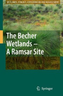The Becher Wetlands - A Ramsar Site: Evolution of Wetland Habitats and Vegetation Associations on a Holocene Coastal Plain, South-Western Australia - Christine Semeniuk
