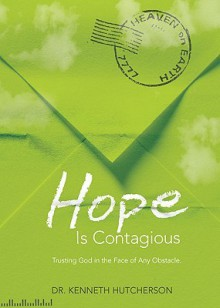 Hope Is Contagious: Trusting God in the Face of Any Obstacle - Ken Hutcherson