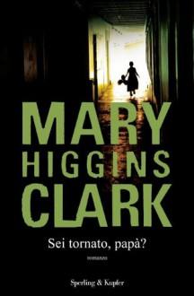 Sei tornato, papà? - Mary Higgins Clark