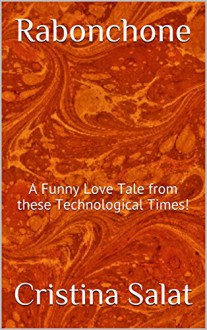 Rabonchone: A Funny Love Tale from these Technological Times! (Home Is Where You're Happy Book 3) - Cristina Salat