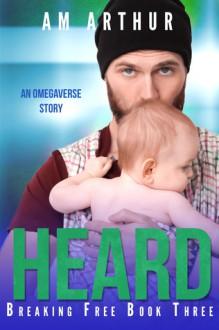Heard: An Omegaverse Story (Breaking Free Book 3) - A.M. Arthur