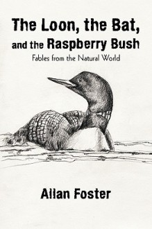 The Loon, the Bat, and the Raspberry Bush - Allan Foster