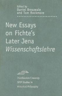 New Essays on Fichte's Later Jena Wissenschaftslehre - Daniel Breazeale, Daniel Breazeale