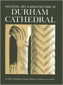 Medieval Art And Architecture At Durham Cathedral (British Archaeological Association Conference Transactions) (Baa Conference Transactions Series) (V. 3) - Nicola Coldstream, Peter Draper