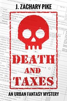 Death and Taxes: An Urban Fantasy Mystery - J. Zachary Pike
