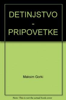 DETINJSTVO - PRIPOVETKE - Maksim Gorki