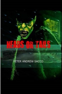 Heads or Tails - Peter Andrew Sacco