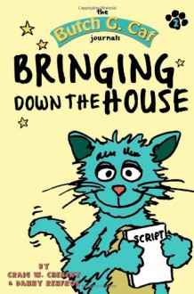 The Butch G. Cat Journals Book Two: Bringing Down The House (Volume 2) - Craig W Chenery, Danny Renfroe, Danny Renfroe, Terry Angus, Terry Angus