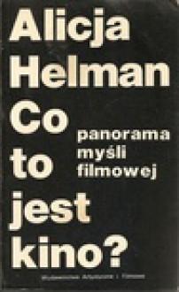 Co to jest kino? Panorama myśli filmowej - Alicja Helman