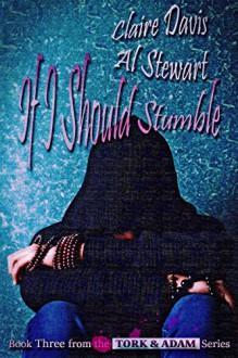 If I Should Stumble (Tork and Adam Book 3) - Claire Davis,Al Stewart