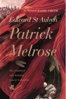 Patrick Melrose Nic takiego Złe wieści Jakaś nadzieja - Edward St. Aubyn