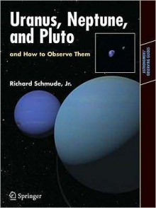 Uranus, Neptune, and Pluto and How to Observe Them (NOOKstudy eTextbook) - Richard Schmude Jr.