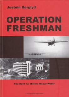 Operation Freshman: The Hunt for Hitler's Heavy Water - Jostein Berglyd, Tim Dinan