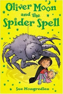 Oliver Moon and the Spider Spell - Sue Mongredien, Jan McCafferty