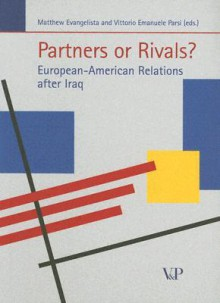 Partners or Rivals?: European-American Relations After Iraq - Matthew Evangelista
