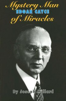 Edgar Cayce: Mystery Man of Miracles - Joseph Millard