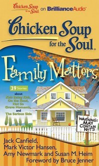 Chicken Soup for the Soul: Family Matters: 39 Stories about Kids Being Kids, on the Road, Not So Grave Moments, and the Serious Side - Jack Canfield, Mark Victor Hansen, Amy Newmark, Susan M. Heim, Bruce Jenner