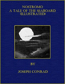 Nostromo - A Tale Of The Seaboard (Illustrated) - Joseph Conrad