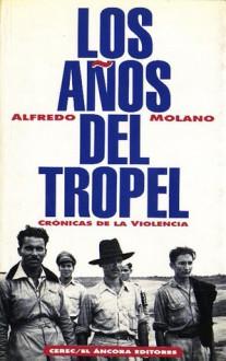Los años del tropel. Crónicas de la violencia - Alfredo Molano-Bravo