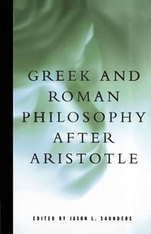 Greek and Roman Philosophy After Aristotle - Jason L. Saunders