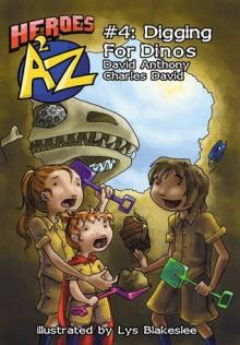 Heroes A2Z #4: Digging For Dinos - David Anthony, Charles David Clasman, Lys Blakeslee