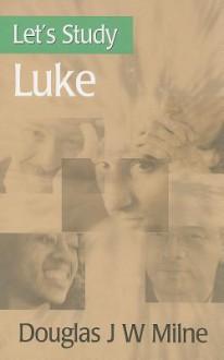 Let's Study Luke - Douglas J.W. Milne