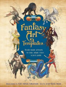 Fantasy Art Templates: Ready-Made Art to Copy, Adapt, Scan, and Trace - Jean Ward, Rafi Adrian Zulkarnain