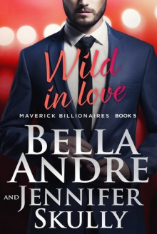 Wild in Love - Jennifer Skully,Bella Andre