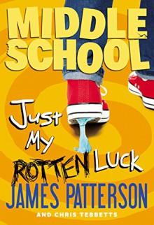 Middle School: Just My Rotten Luck - James Patterson, Chris Tebbetts, Laura Park