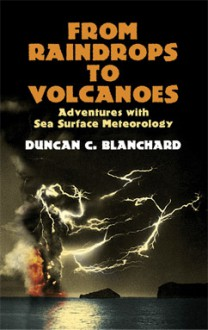 From Raindrops to Volcanoes: Adventures with Sea Surface Meteorology (Dover Earth Science) - Duncan C. Blanchard