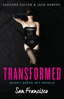 Transformed: San Francisco (Quirky Queer Spy Novels Book 1) - Suzanne Falter, Jack Harvey
