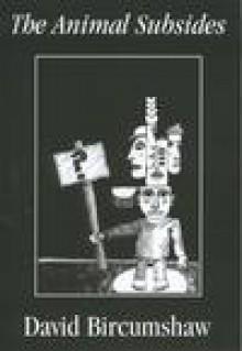 The Animal Subsides - David Bircumshaw