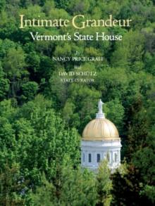 Intimate Grandeur: Vermont's State House - Nancy Price Graff,David Schutz II