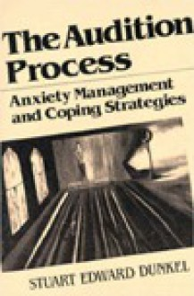 The Audition Process: Anxiety Management and Coping Strategies - Stuart Edward Dunkel