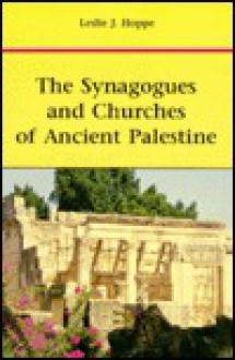 The Synagogues and Churches of Ancient Palestine - Leslie J. Hoppe
