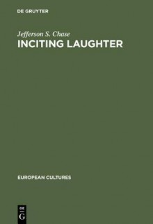 "Inciting Laughter: The Development of ""Jewish Humor"" in 19th Century German Culture - Jefferson S. Chase"