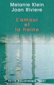 L'amour Et La Haine: le Besoin De Réparation - Melanie Klein, Joan Riviere
