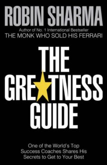 The Greatness Guide: One of the World's Top Success Coaches Shares His Secrets for Personal and Business Mastery - Robin S. Sharma